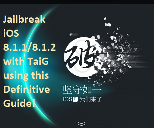 Jailbreak iOS 8.1.1/8.1.2 with TaiG using this Definitive Guide