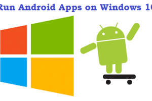 Run Android apps and games on Windows 10, 8 and 8.1